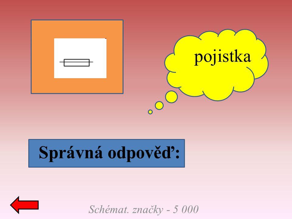 Schémat. značky - 5 000 Správná odpověď: pojistka