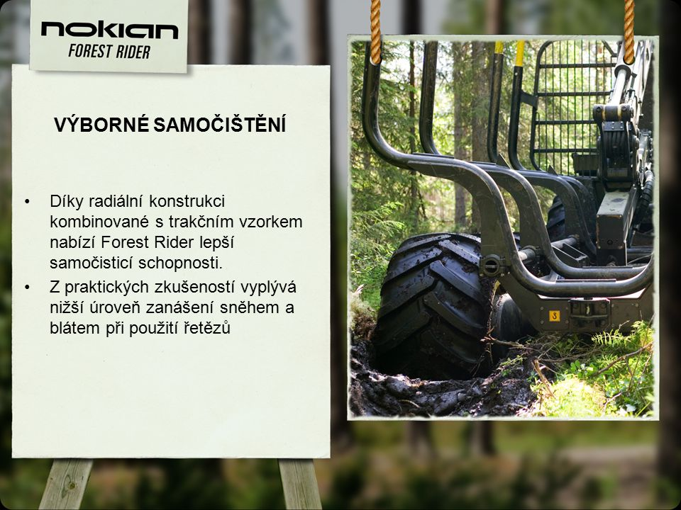 VÝBORNÉ SAMOČIŠTĚNÍ Díky radiální konstrukci kombinované s trakčním vzorkem nabízí Forest Rider lepší samočisticí schopnosti.