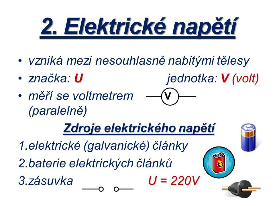 2. Elektrické napětí vzniká mezi nesouhlasně nabitými tělesy UVznačka: U jednotka: V (volt) měří se voltmetrem (paralelně) Zdroje elektrického napětí