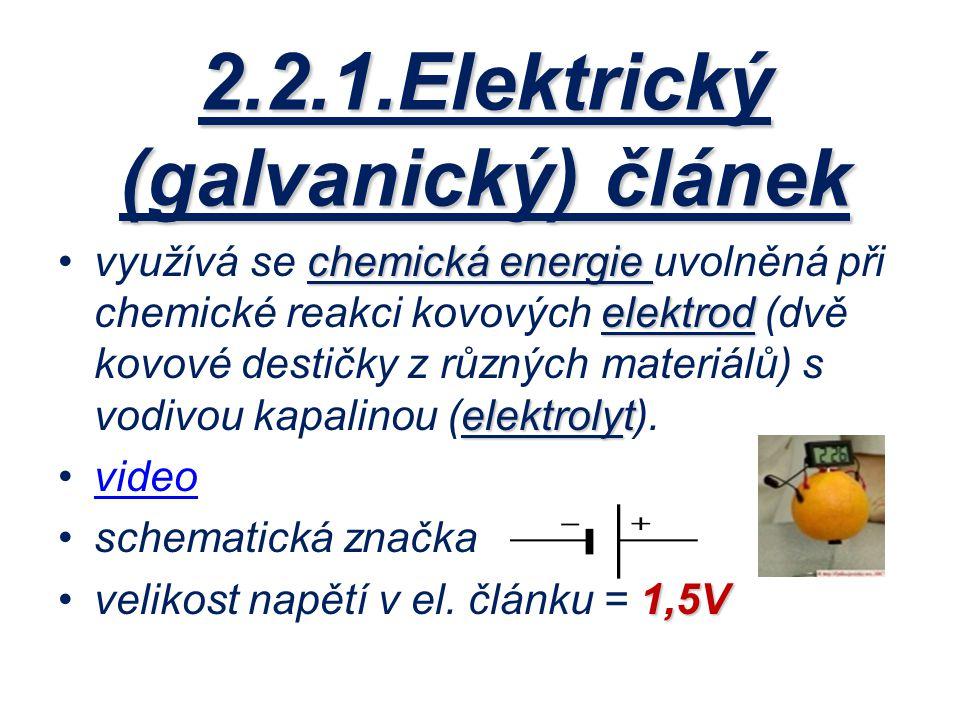 2.2.1.Elektrický (galvanický) článek chemická energie elektrod elektrolytvyužívá se chemická energie uvolněná při chemické reakci kovových elektrod (d