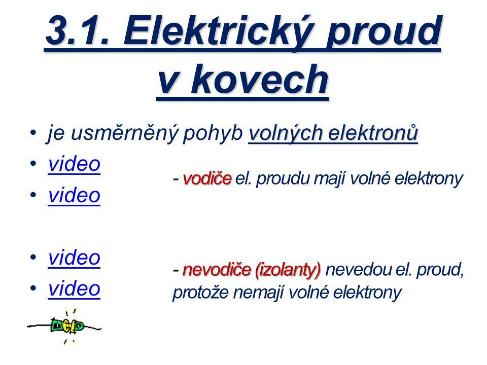 3.1. Elektrický proud v kovech volných elektronůje usměrněný pohyb volných elektronů video vodiče - vodiče el. proudu mají volné elektrony nevodiče (i
