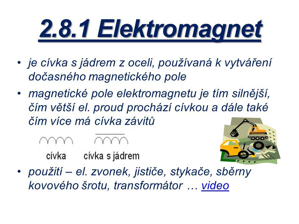 2.8.1 Elektromagnet je cívka s jádrem z oceli, používaná k vytváření dočasného magnetického pole magnetické pole elektromagnetu je tím silnější, čím v