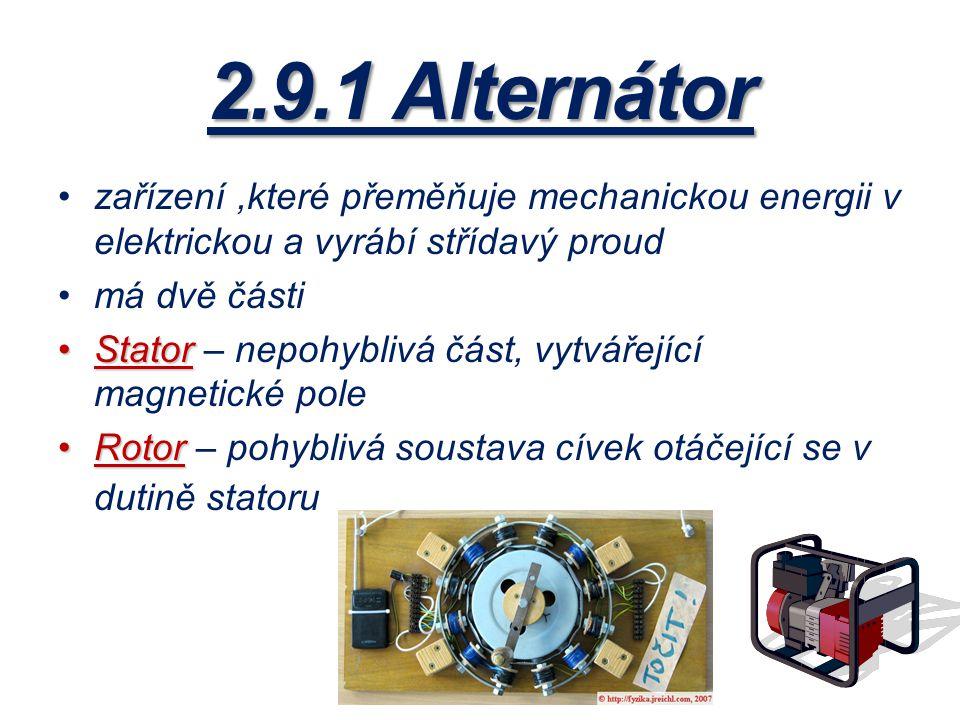 2.9.1 Alternátor zařízení,které přeměňuje mechanickou energii v elektrickou a vyrábí střídavý proud má dvě části StatorStator – nepohyblivá část, vytv