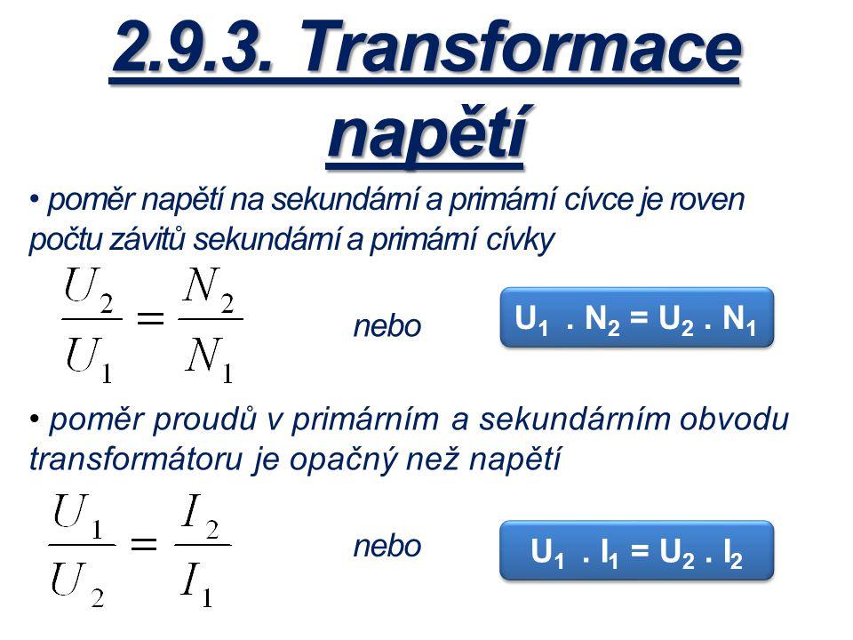 2.9.3. Transformace napětí U 1. N 2 = U 2. N 1 U 1. I 1 = U 2. I 2 poměr napětí na sekundární a primární cívce je roven počtu závitů sekundární a prim