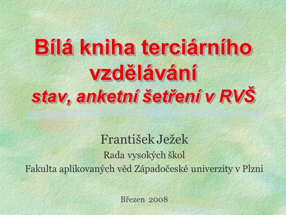 Bílá kniha terciárního vzdělávání stav, anketní šetření v RVŠ František Ježek Rada vysokých škol Fakulta aplikovaných věd Západočeské univerzity v Plzni Březen 2008