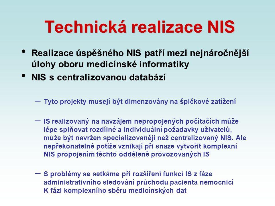 Technická realizace NIS Realizace úspěšného NIS patří mezi nejnáročnější úlohy oboru medicínské informatiky NIS s centralizovanou databází – Tyto proj