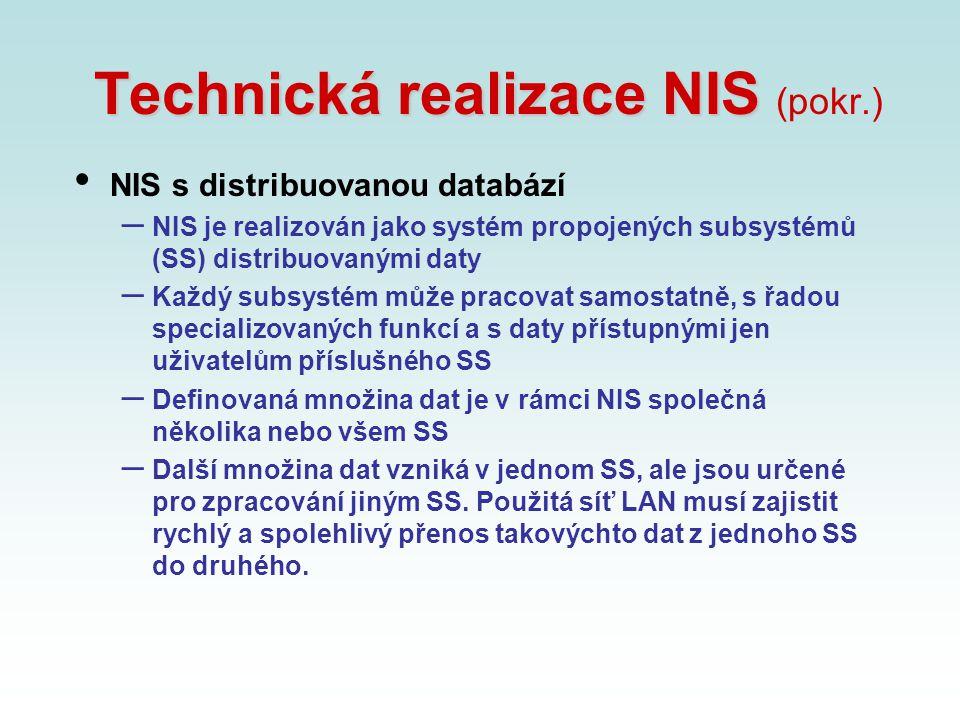 Technická realizace NIS Technická realizace NIS (pokr.) NIS s distribuovanou databází – NIS je realizován jako systém propojených subsystémů (SS) dist