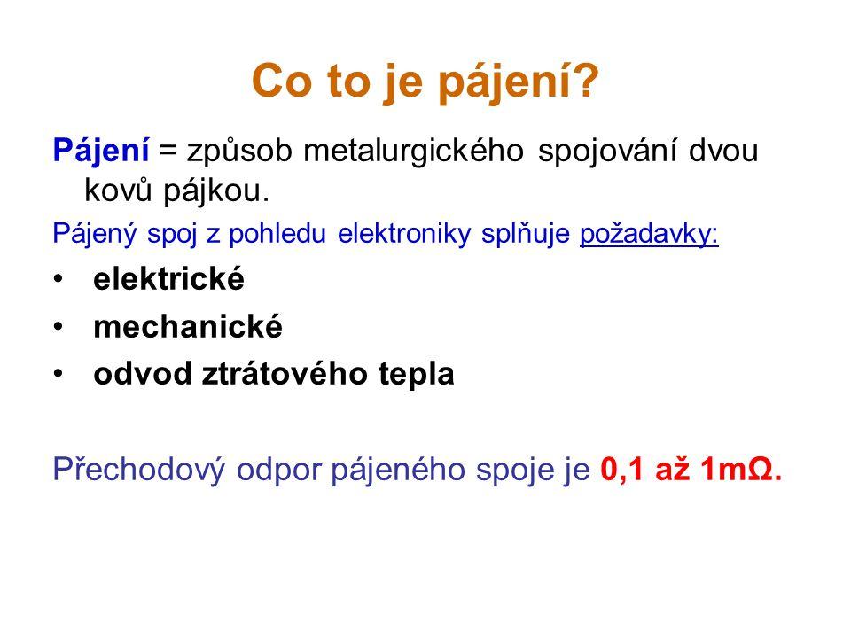 Co to je pájení? Pájení = způsob metalurgického spojování dvou kovů pájkou. Pájený spoj z pohledu elektroniky splňuje požadavky: elektrické mechanické