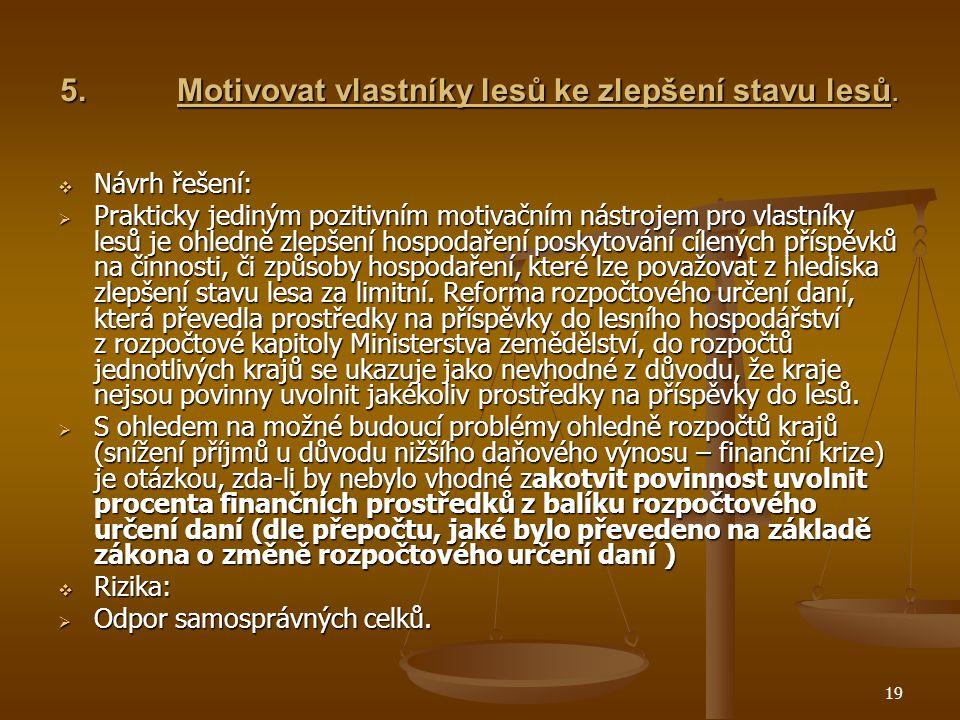 19 5.Motivovat vlastníky lesů ke zlepšení stavu lesů.