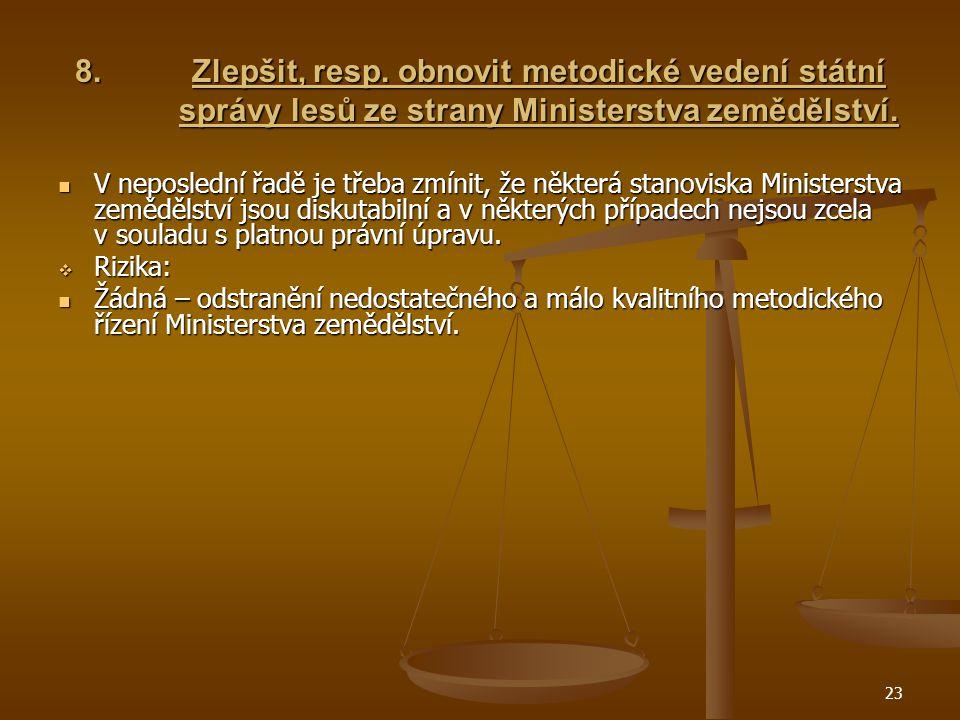 23 8.Zlepšit, resp. obnovit metodické vedení státní správy lesů ze strany Ministerstva zemědělství.