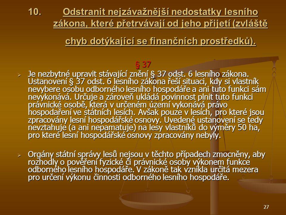 27 10.Odstranit nejzávažnější nedostatky lesního zákona, které přetrvávají od jeho přijetí (zvláště chyb dotýkající se finančních prostředků).