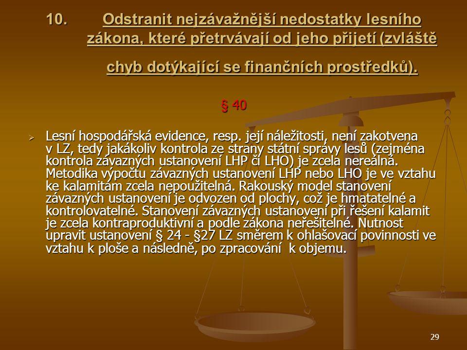 29 10.Odstranit nejzávažnější nedostatky lesního zákona, které přetrvávají od jeho přijetí (zvláště chyb dotýkající se finančních prostředků).