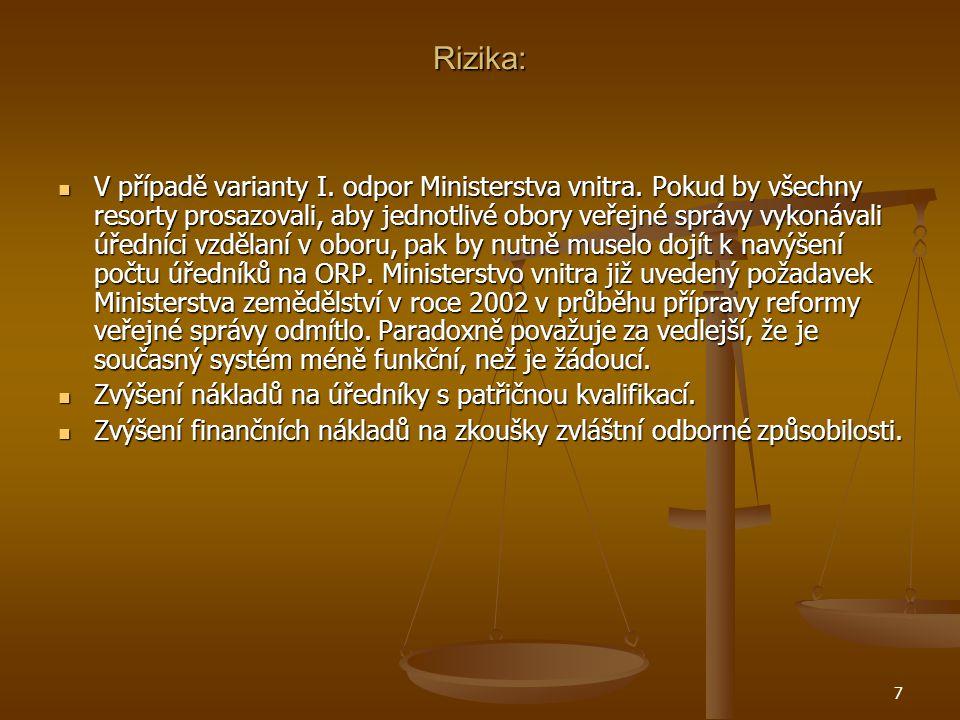 7 Rizika: V případě varianty I. odpor Ministerstva vnitra.