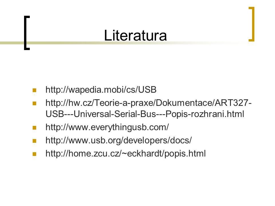 Literatura http://wapedia.mobi/cs/USB http://hw.cz/Teorie-a-praxe/Dokumentace/ART327- USB---Universal-Serial-Bus---Popis-rozhrani.html http://www.everythingusb.com/ http://www.usb.org/developers/docs/ http://home.zcu.cz/~eckhardt/popis.html
