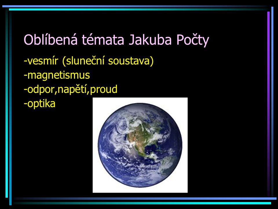 Oblíbená témata Lukáše Trumpeše -vesmír -síla -elektřina (odpor,napětí,proud) -fyzika v přírodě