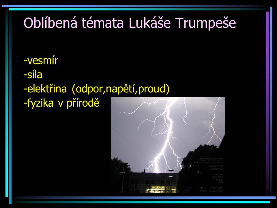 Oblíbená témata Radka Fajmana -fyzika a počítače -elektřina(El.práce,El.výkon) -vesmír
