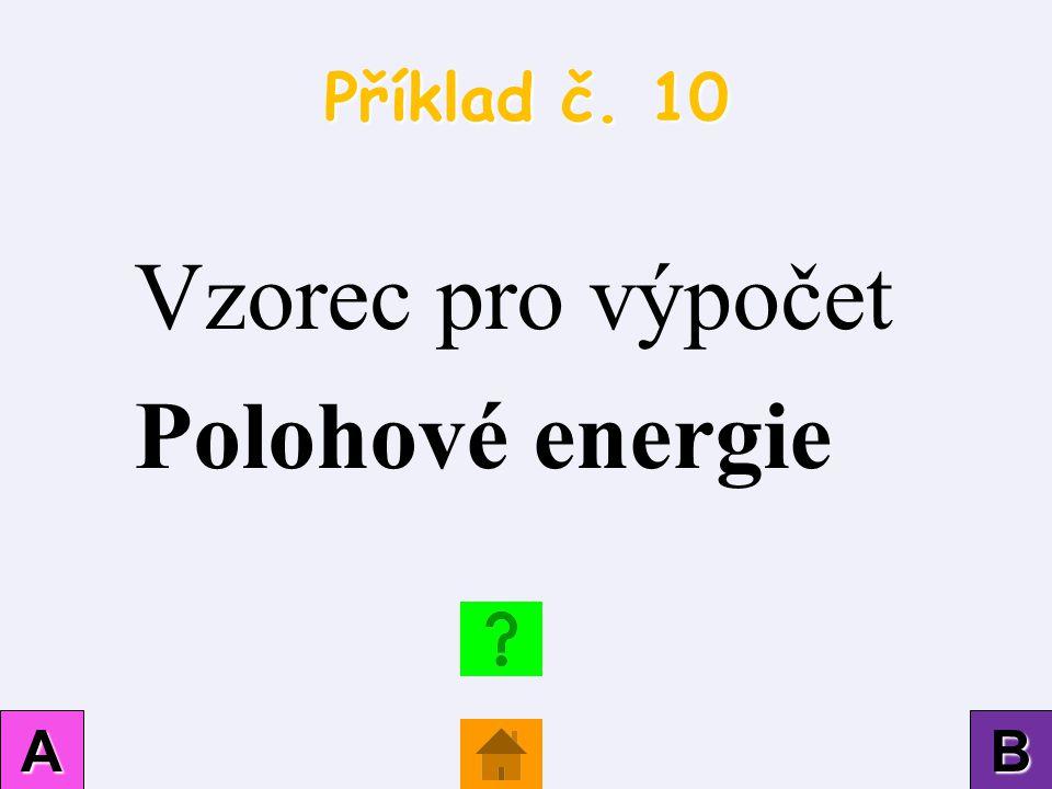 Příklad č. 10 AAAA BBBB Vzorec pro výpočet Polohové energie
