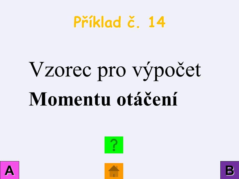 Příklad č. 14 AAAA BBBB Vzorec pro výpočet Momentu otáčení
