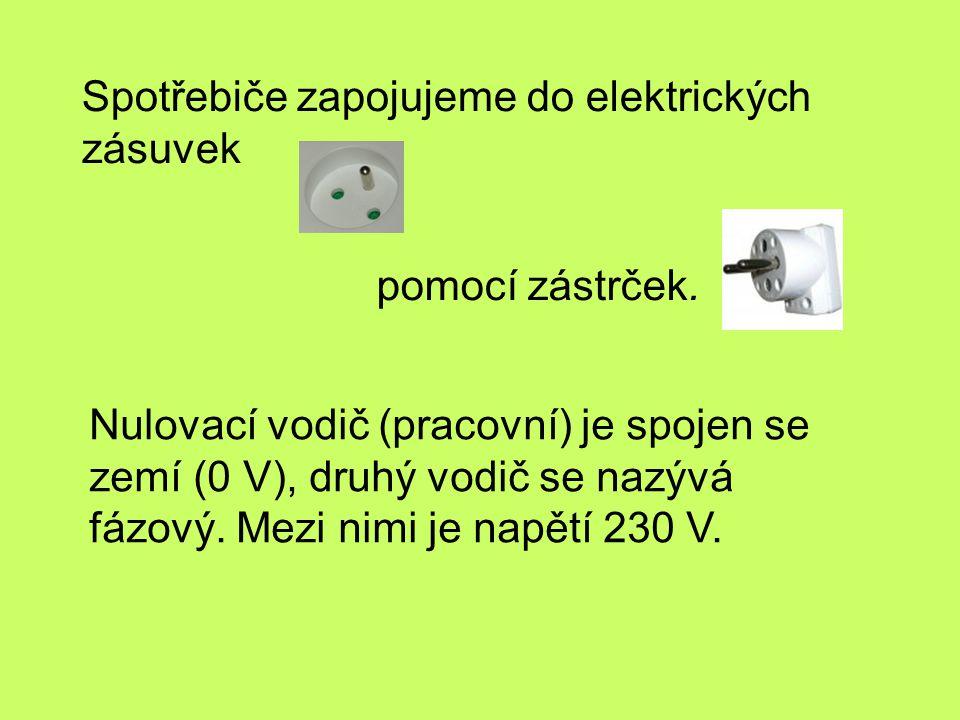 Spotřebiče zapojujeme do elektrických zásuvek Nulovací vodič (pracovní) je spojen se zemí (0 V), druhý vodič se nazývá fázový. Mezi nimi je napětí 230