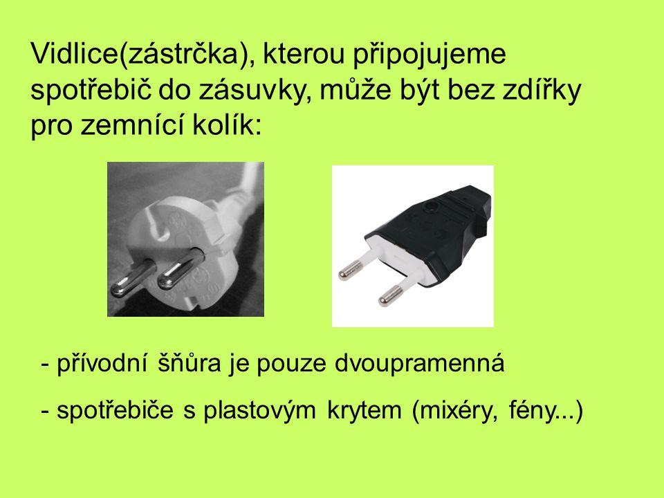 Vidlice(zástrčka), kterou připojujeme spotřebič do zásuvky, může být bez zdířky pro zemnící kolík: - přívodní šňůra je pouze dvoupramenná - spotřebiče