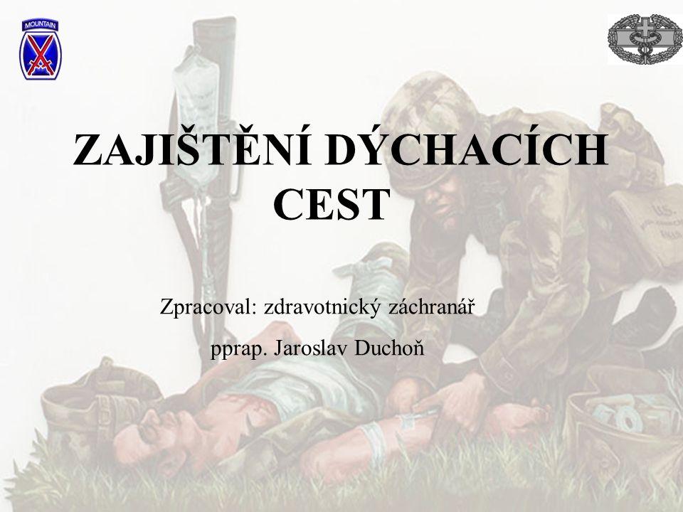 ZAJIŠTĚNÍ DÝCHACÍCH CEST Zpracoval: zdravotnický záchranář pprap. Jaroslav Duchoň