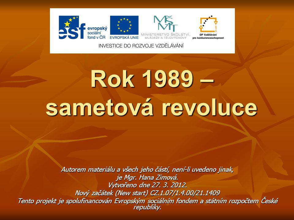 Rok 1989 – sametová revoluce Autorem materiálu a všech jeho částí, není-li uvedeno jinak, je Mgr. Hana Zimová. Vytvořeno dne 27. 3. 2012. Nový začátek