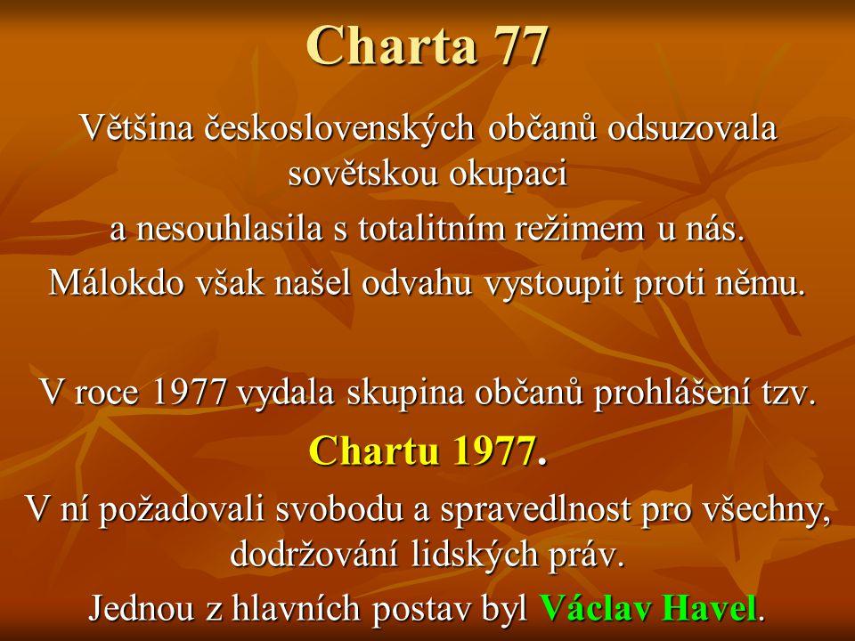 Charta 77 Většina československých občanů odsuzovala sovětskou okupaci a nesouhlasila s totalitním režimem u nás. Málokdo však našel odvahu vystoupit