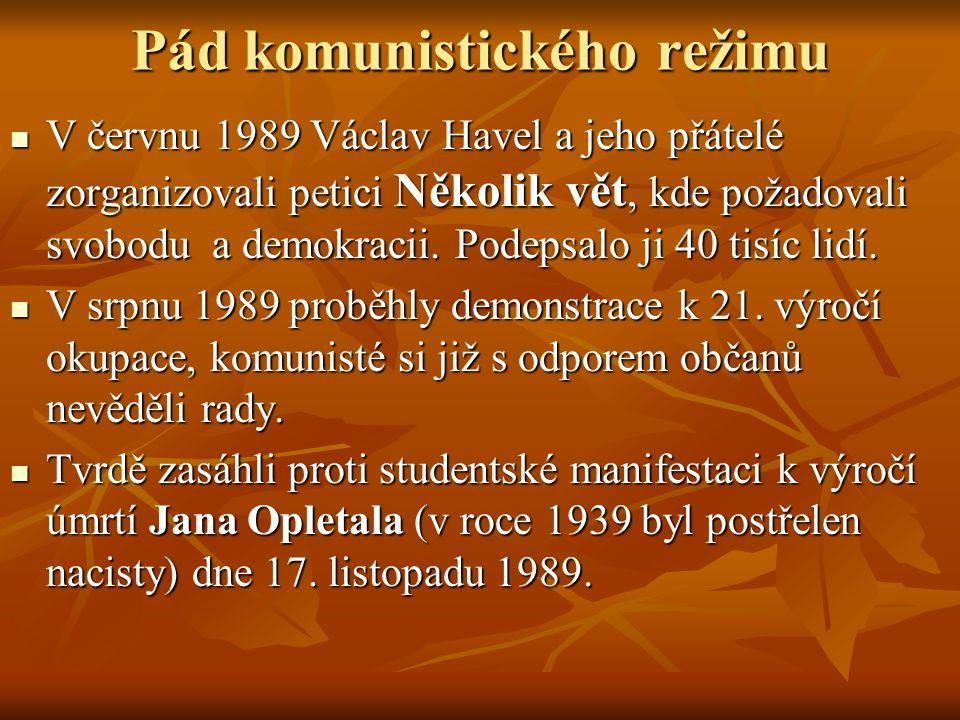 Pád komunistického režimu V červnu 1989 Václav Havel a jeho přátelé zorganizovali petici Několik vět, kde požadovali svobodu a demokracii. Podepsalo j