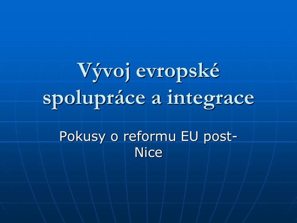 Vývoj evropské spolupráce a integrace Pokusy o reformu EU post- Nice