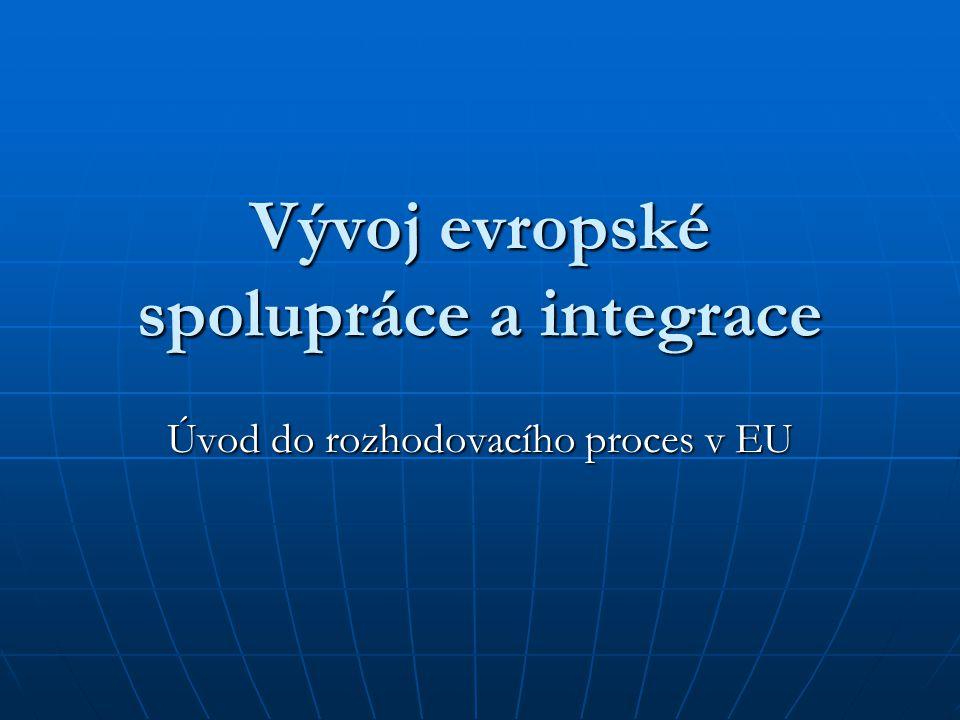 Vývoj evropské spolupráce a integrace Úvod do rozhodovacího proces v EU