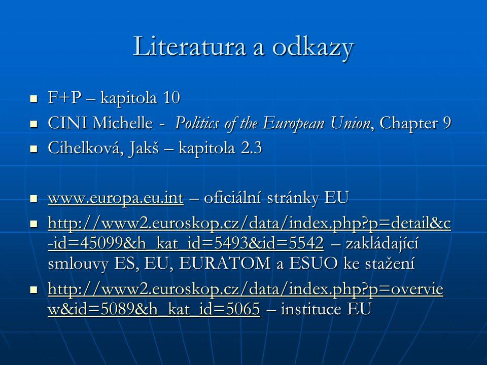 Literatura a odkazy F+P – kapitola 10 F+P – kapitola 10 CINI Michelle - Politics of the European Union, Chapter 9 CINI Michelle - Politics of the Euro