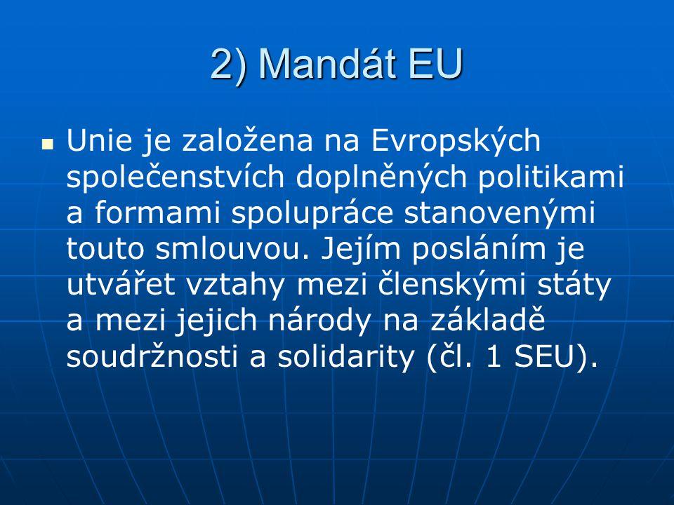 2) Mandát EU Unie je založena na Evropských společenstvích doplněných politikami a formami spolupráce stanovenými touto smlouvou. Jejím posláním je ut