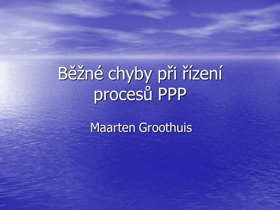 Běžné chyby při řízení procesů PPP Maarten Groothuis