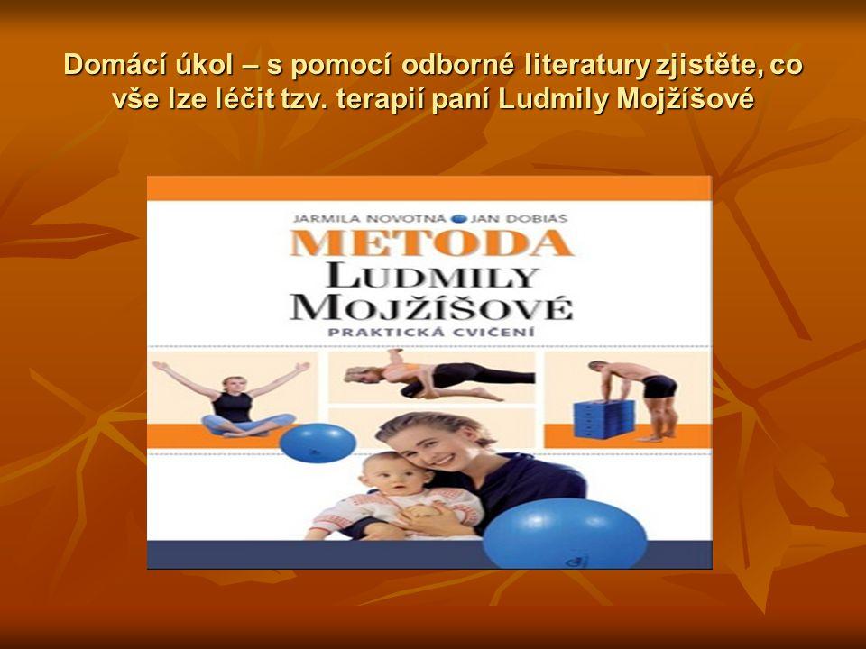 Domácí úkol – s pomocí odborné literatury zjistěte, co vše lze léčit tzv. terapií paní Ludmily Mojžíšové