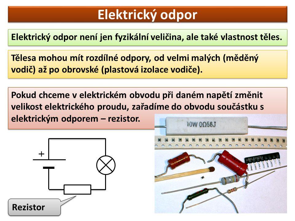 Elektrický odpor Elektrický odpor není jen fyzikální veličina, ale také vlastnost těles.