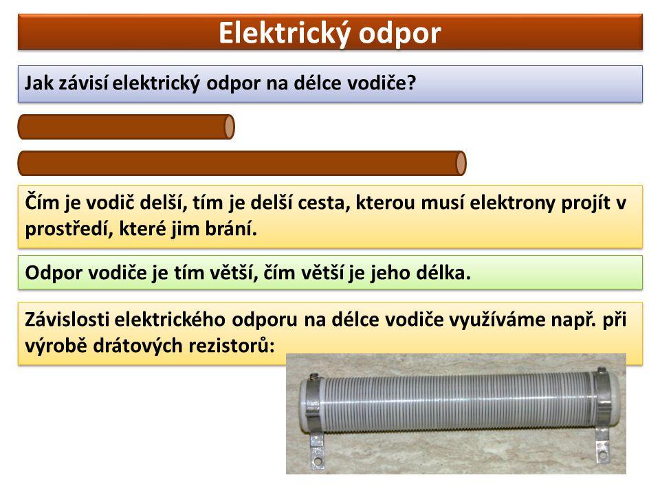 Elektrický odpor Jak závisí elektrický odpor na délce vodiče.