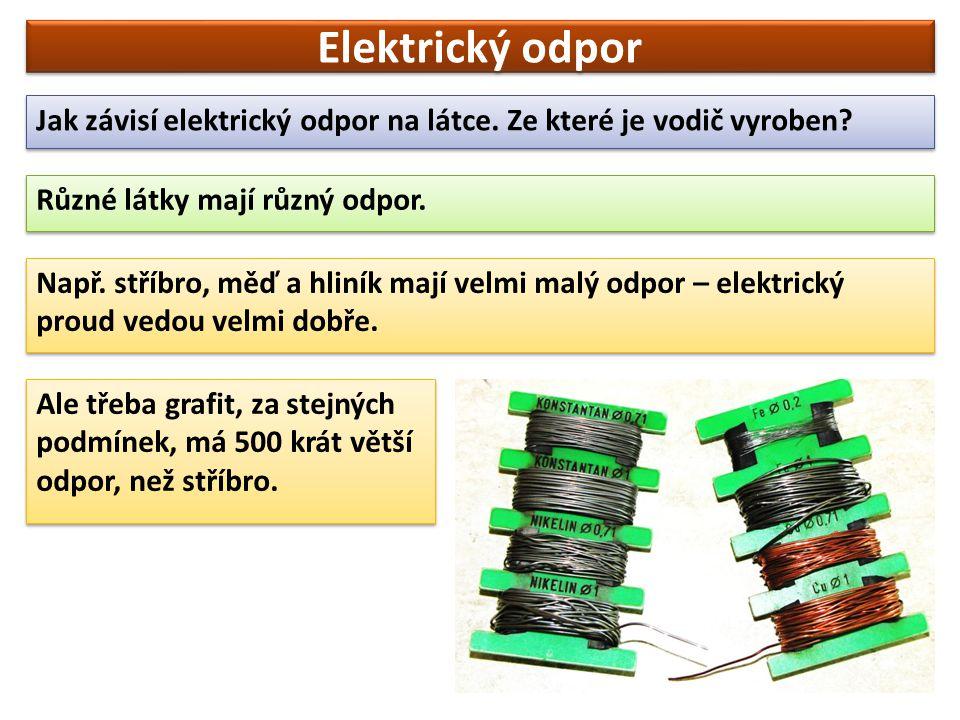 Elektrický odpor Jak závisí elektrický odpor na látce.