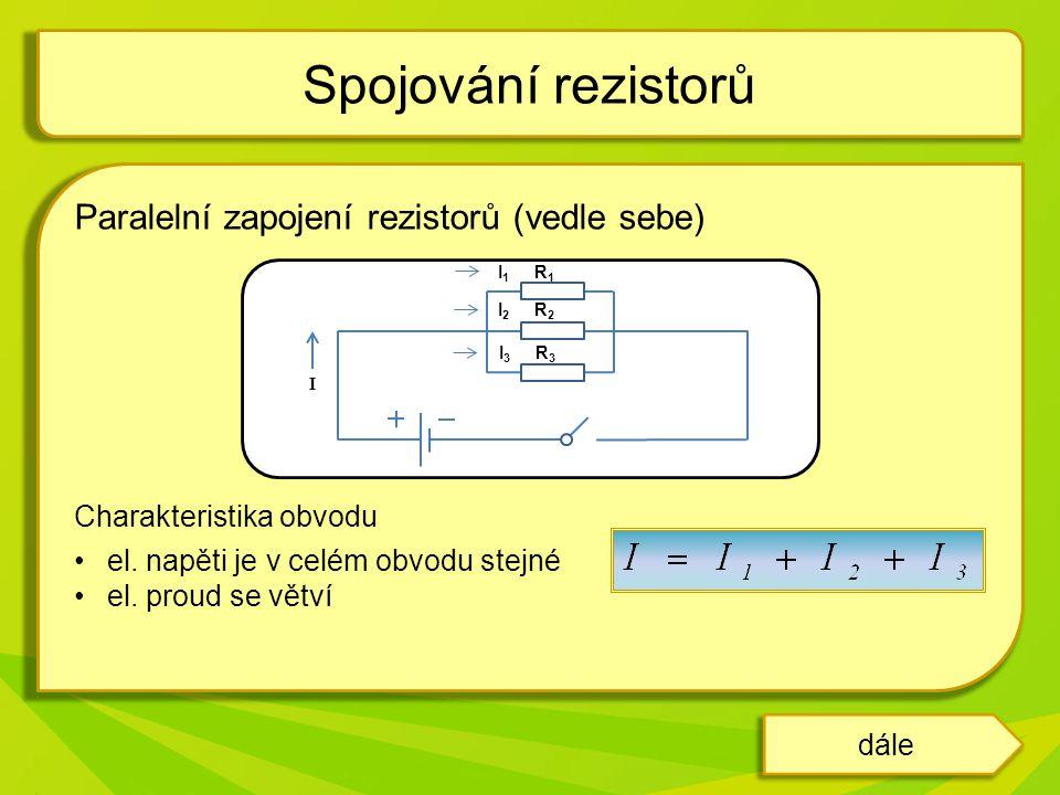 Paralelní zapojení rezistorů (vedle sebe) Charakteristika obvodu el. napěti je v celém obvodu stejné el. proud se větví Spojování rezistorů dále I 1 R