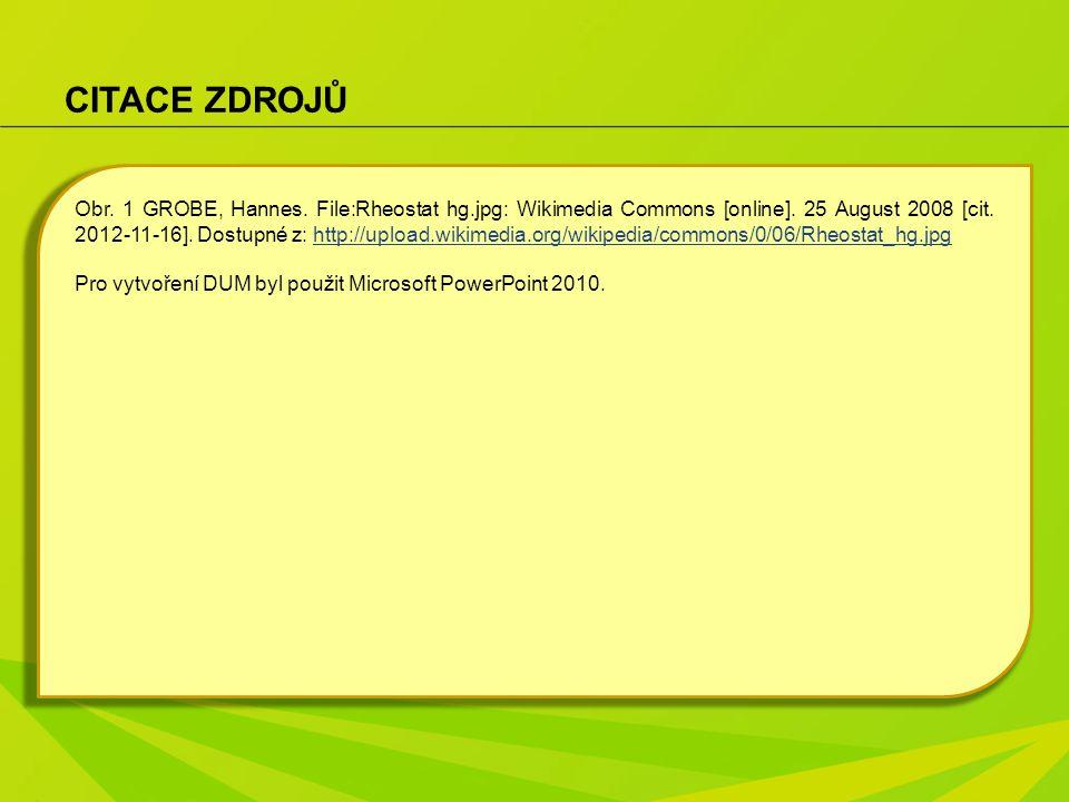 CITACE ZDROJŮ Obr. 1 GROBE, Hannes. File:Rheostat hg.jpg: Wikimedia Commons [online]. 25 August 2008 [cit. 2012-11-16]. Dostupné z: http://upload.wiki