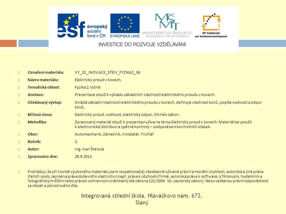  Označení materiálu: VY_32_INOVACE_STEIV_FYZIKA2_06  Název materiálu: Elektrický proud v kovech.  Tematická oblast:Fyzika 2.ročník  Anotace: Preze