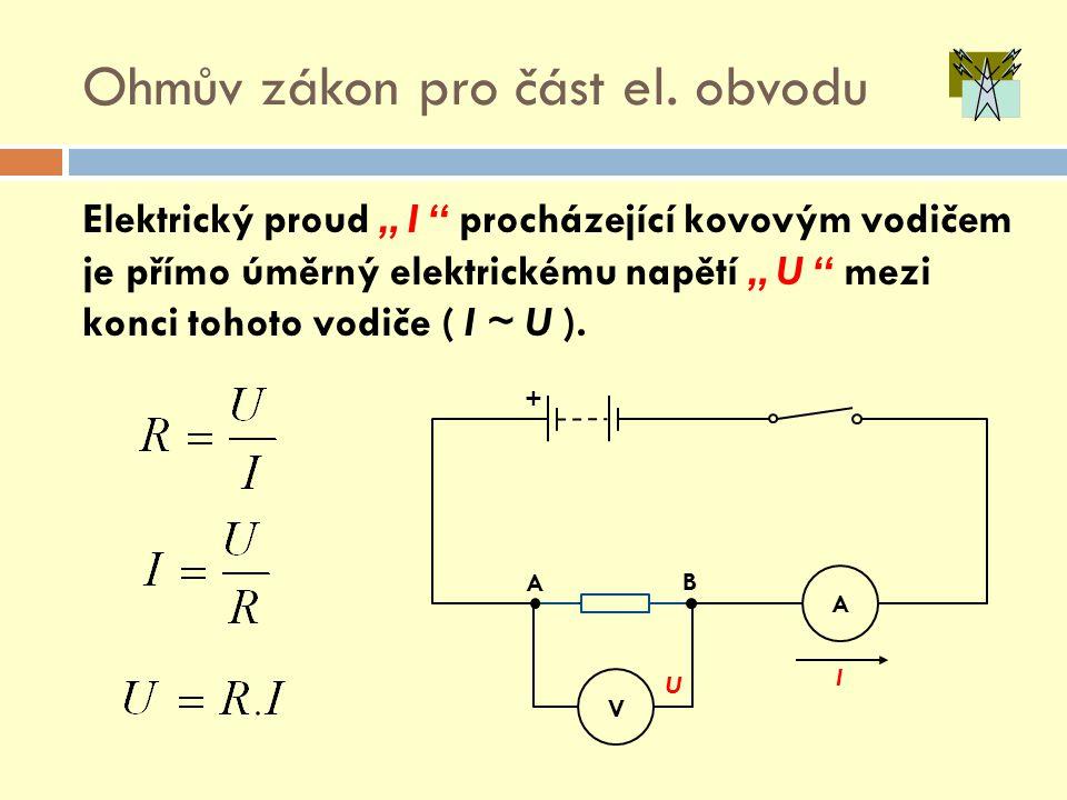 """Ohmův zákon pro část el. obvodu Elektrický proud """" I """" procházející kovovým vodičem je přímo úměrný elektrickému napětí """" U """" mezi konci tohoto vodiče"""