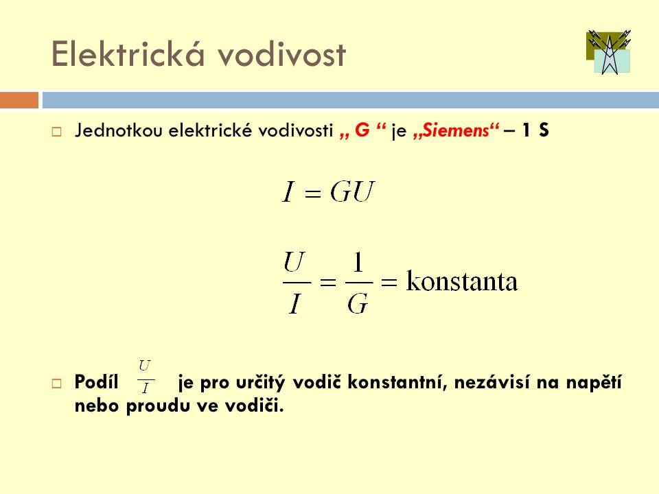 """Elektrická vodivost  Jednotkou elektrické vodivosti """" G """" je """"Siemens"""" – 1 S  Podíl je pro určitý vodič konstantní, nezávisí na napětí nebo proudu v"""