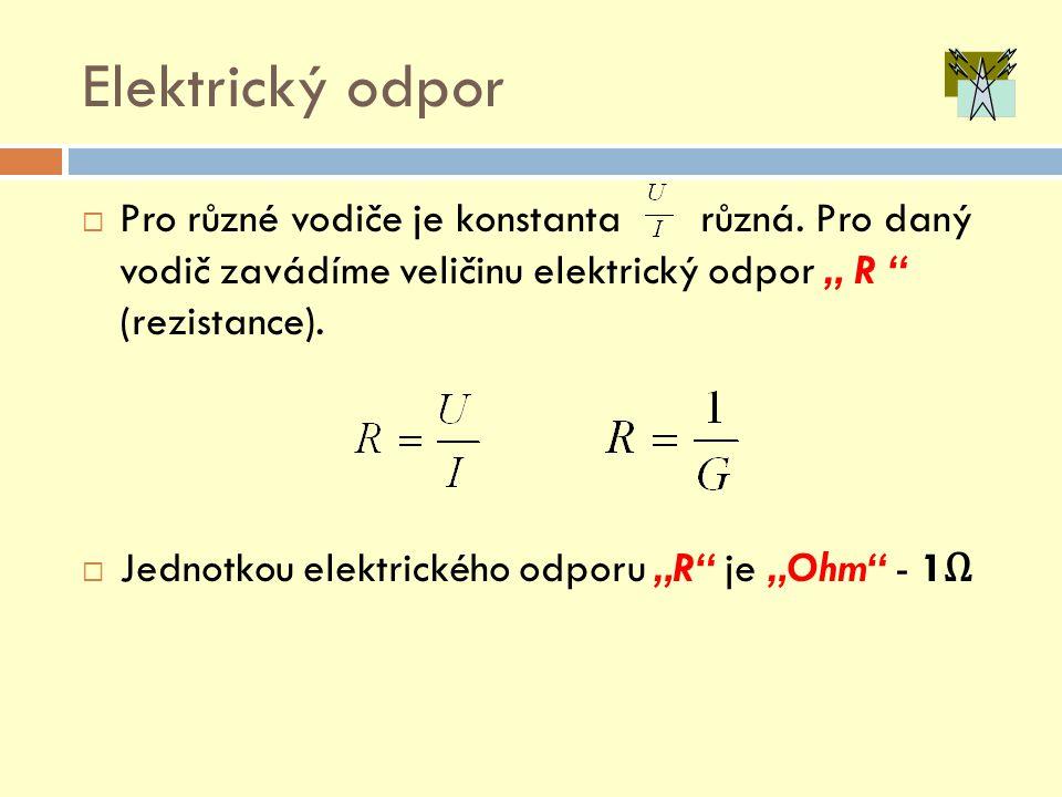 """Elektrický odpor  Pro různé vodiče je konstanta různá. Pro daný vodič zavádíme veličinu elektrický odpor """" R """" (rezistance).  Jednotkou elektrického"""