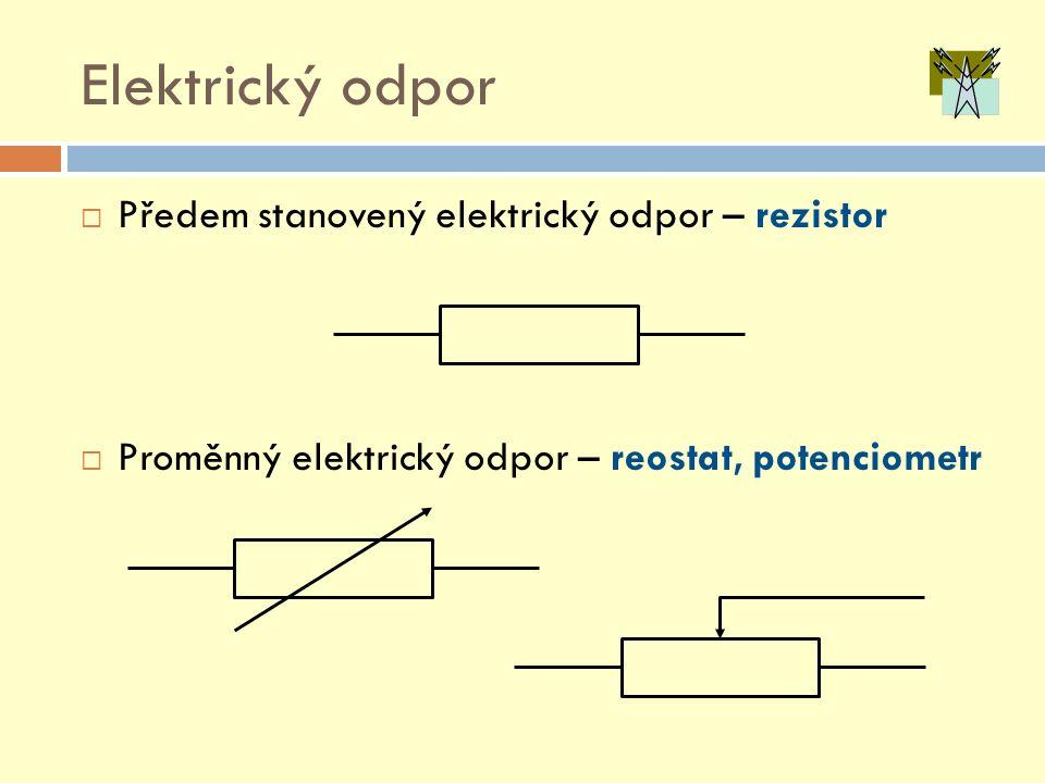 Elektrický odpor  Předem stanovený elektrický odpor – rezistor  Proměnný elektrický odpor – reostat, potenciometr