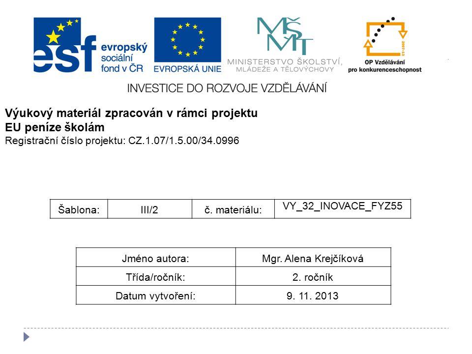 Šablona:III/2č. materiálu: VY_32_INOVACE_FYZ55 Jméno autora:Mgr. Alena Krejčíková Třída/ročník:2. ročník Datum vytvoření:9. 11. 2013 Výukový materiál