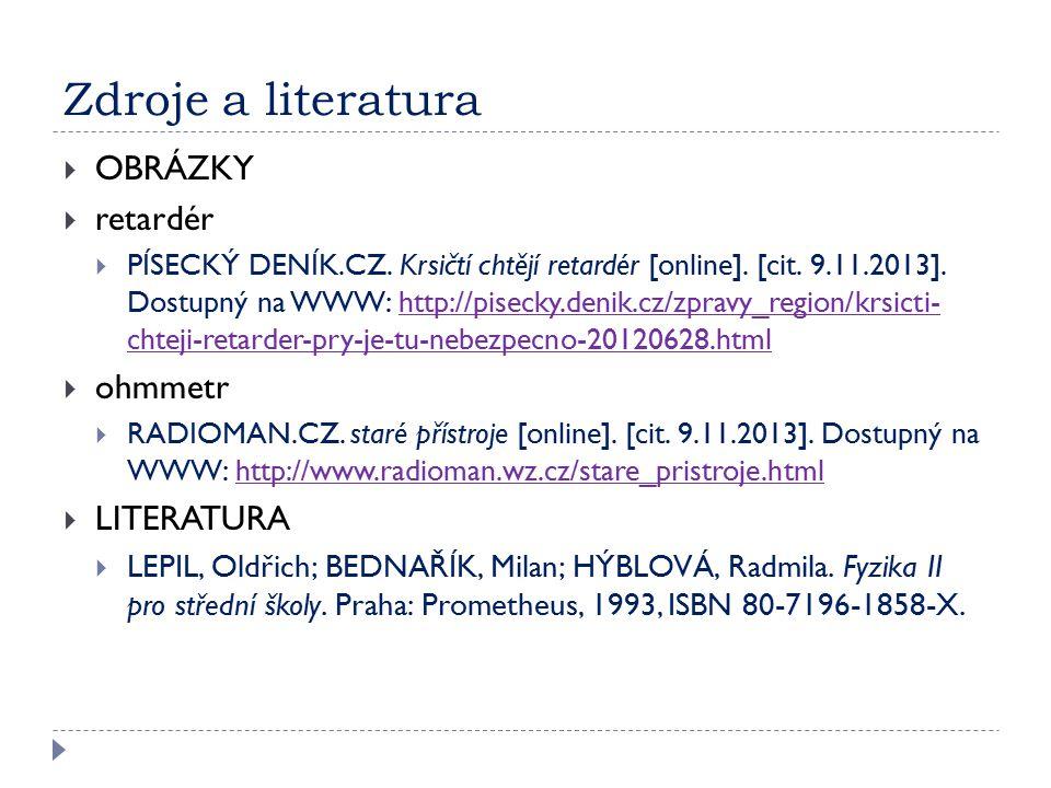 Zdroje a literatura  OBRÁZKY  retardér  PÍSECKÝ DENÍK.CZ. Krsičtí chtějí retardér [online]. [cit. 9.11.2013]. Dostupný na WWW: http://pisecky.denik