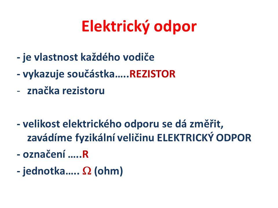 Elektrický odpor - je vlastnost každého vodiče - vykazuje součástka…..REZISTOR -značka rezistoru - velikost elektrického odporu se dá změřit, zavádíme