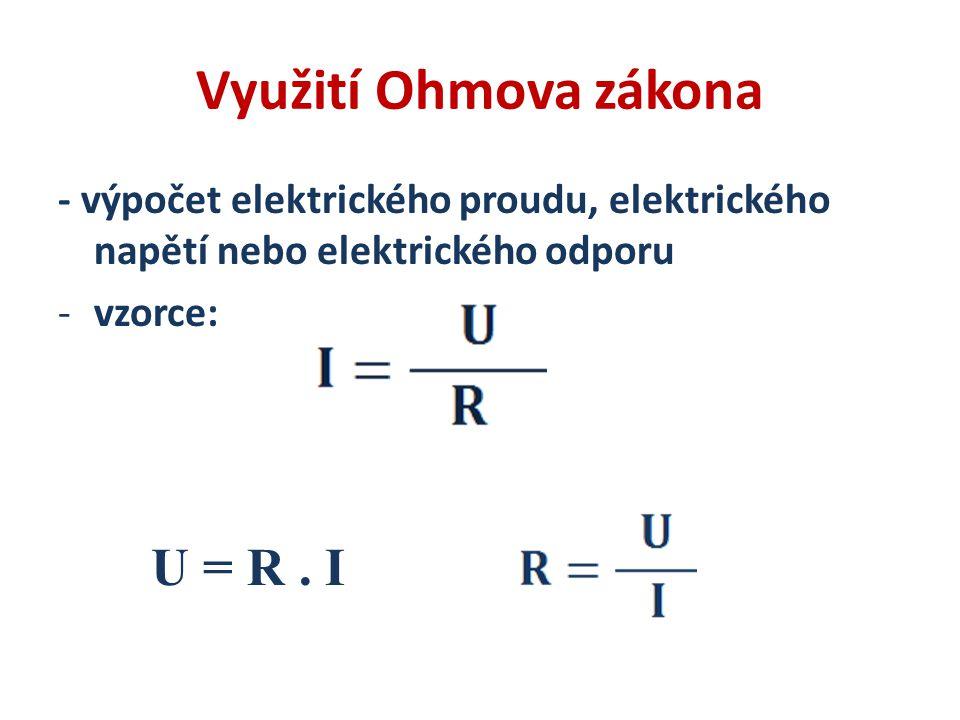 Využití Ohmova zákona - výpočet elektrického proudu, elektrického napětí nebo elektrického odporu -vzorce: U = R. I