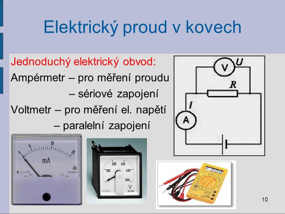 Elektrický proud v kovech Jednoduchý elektrický obvod: Ampérmetr – pro měření proudu – sériové zapojení Voltmetr – pro měření el. napětí – paralelní z