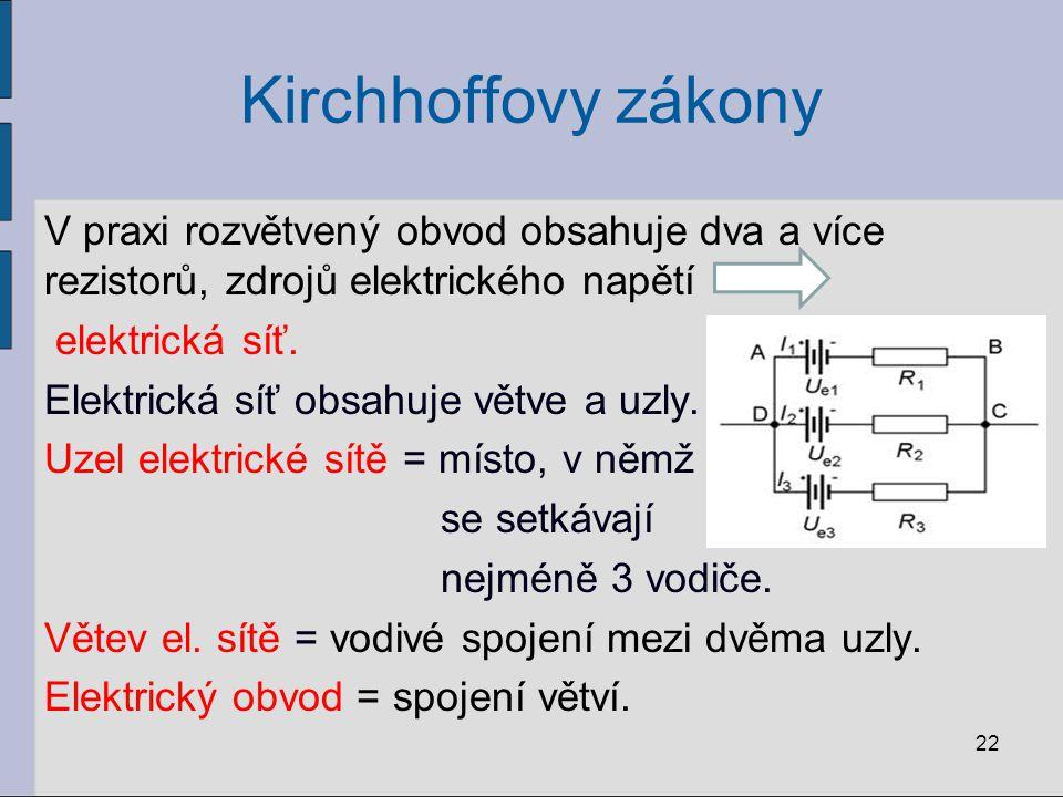 Kirchhoffovy zákony V praxi rozvětvený obvod obsahuje dva a více rezistorů, zdrojů elektrického napětí elektrická síť. Elektrická síť obsahuje větve a